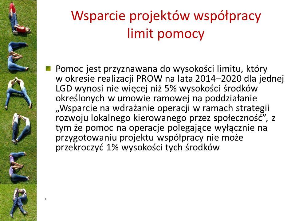 Wsparcie projektów współpracy limit pomocy Pomoc jest przyznawana do wysokości limitu, który w okresie realizacji PROW na lata 2014–2020 dla jednej LG