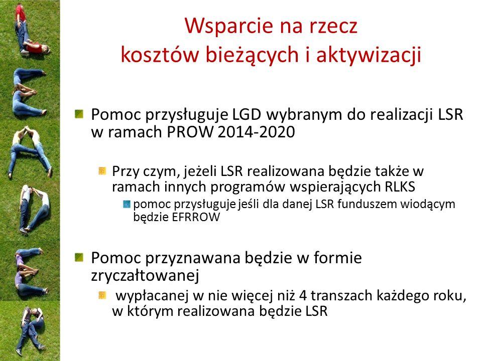 Wsparcie na rzecz kosztów bieżących i aktywizacji Pomoc przysługuje LGD wybranym do realizacji LSR w ramach PROW 2014-2020 Przy czym, jeżeli LSR reali