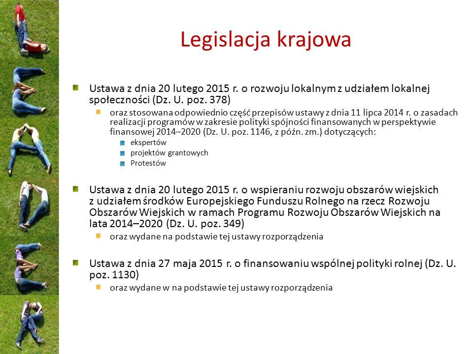 Legislacja krajowa Ustawa z dnia 20 lutego 2015 r. o rozwoju lokalnym z udziałem lokalnej społeczności (Dz. U. poz. 378) oraz stosowana odpowiednio cz