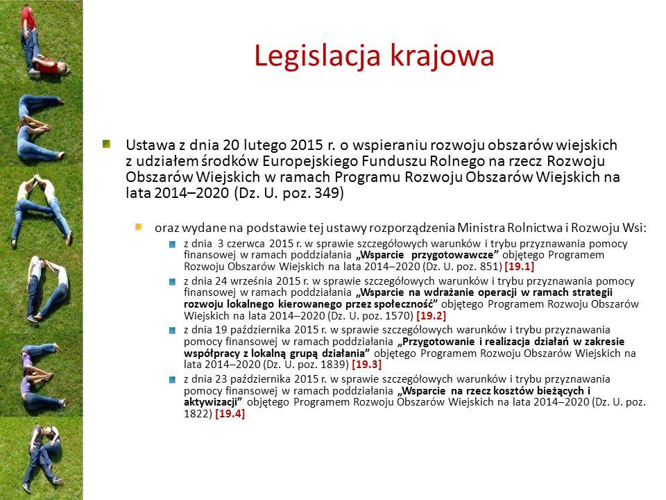 Legislacja krajowa Ustawa z dnia 20 lutego 2015 r. o wspieraniu rozwoju obszarów wiejskich z udziałem środków Europejskiego Funduszu Rolnego na rzecz