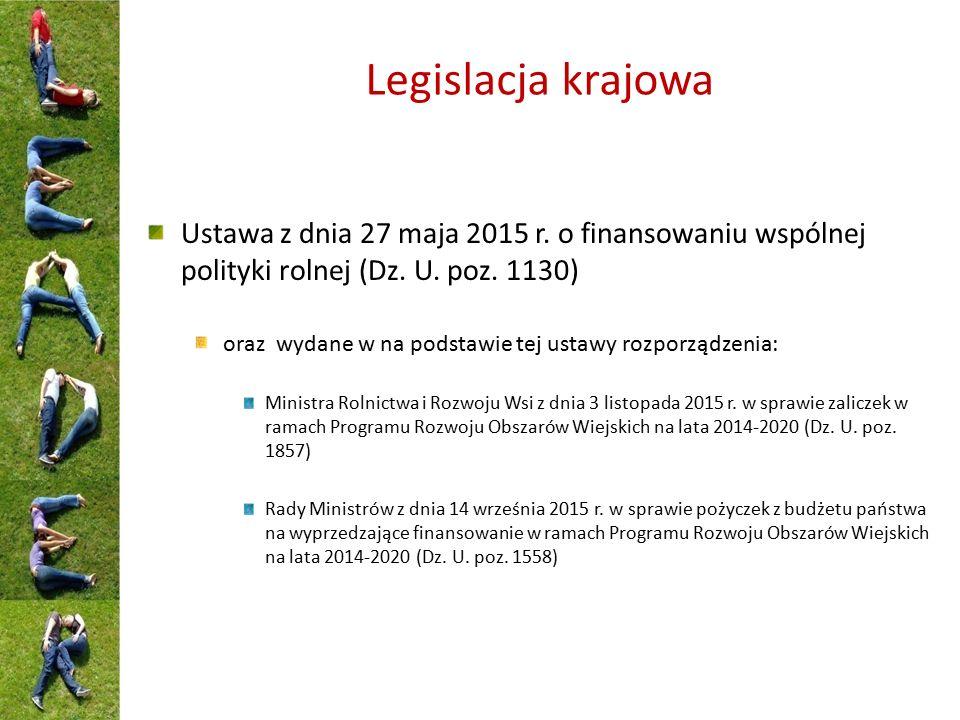 Legislacja krajowa Ustawa z dnia 27 maja 2015 r. o finansowaniu wspólnej polityki rolnej (Dz. U. poz. 1130) oraz wydane w na podstawie tej ustawy rozp