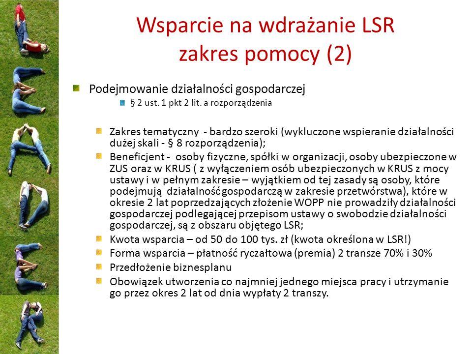 Wsparcie na wdrażanie LSR zakres pomocy (2) Podejmowanie działalności gospodarczej § 2 ust. 1 pkt 2 lit. a rozporządzenia Zakres tematyczny - bardzo s