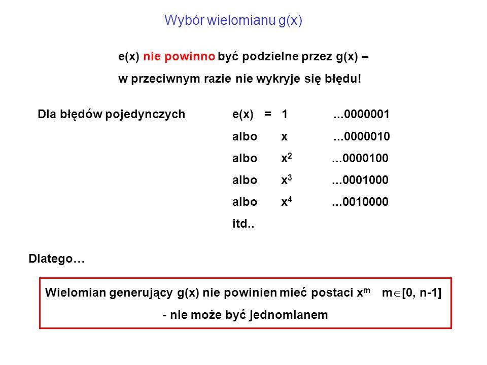 e(x) nie powinno być podzielne przez g(x) – w przeciwnym razie nie wykryje się błędu.