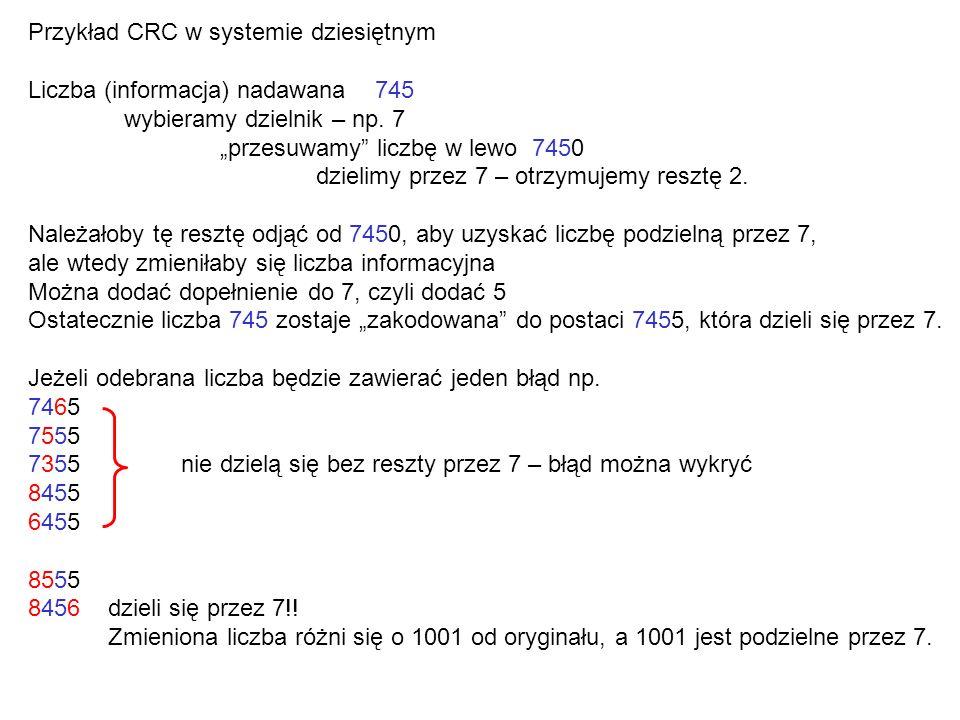 Przykład CRC w systemie dziesiętnym Liczba (informacja) nadawana 745 wybieramy dzielnik – np.