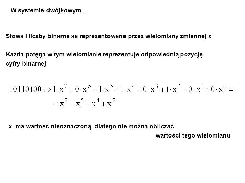 Słowa i liczby binarne są reprezentowane przez wielomiany zmiennej x Każda potęga w tym wielomianie reprezentuje odpowiednią pozycję cyfry binarnej x ma wartość nieoznaczoną, dlatego nie można obliczać wartości tego wielomianu W systemie dwójkowym…