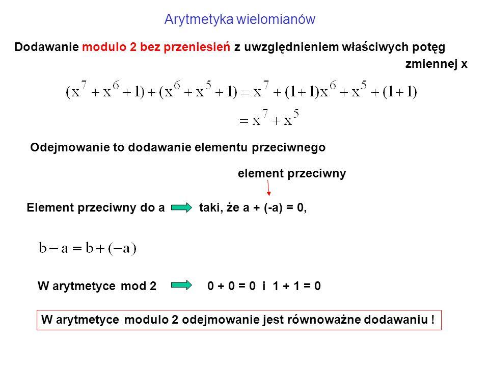 Dodawanie modulo 2 bez przeniesień z uwzględnieniem właściwych potęg zmiennej x Arytmetyka wielomianów W arytmetyce modulo 2 odejmowanie jest równoważne dodawaniu .