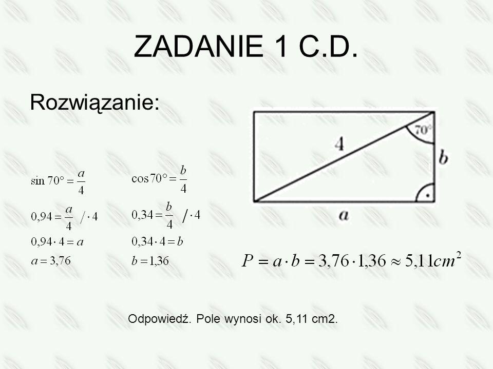 ZADANIE 1 C.D. Rozwiązanie: Odpowiedź. Pole wynosi ok. 5,11 cm2.