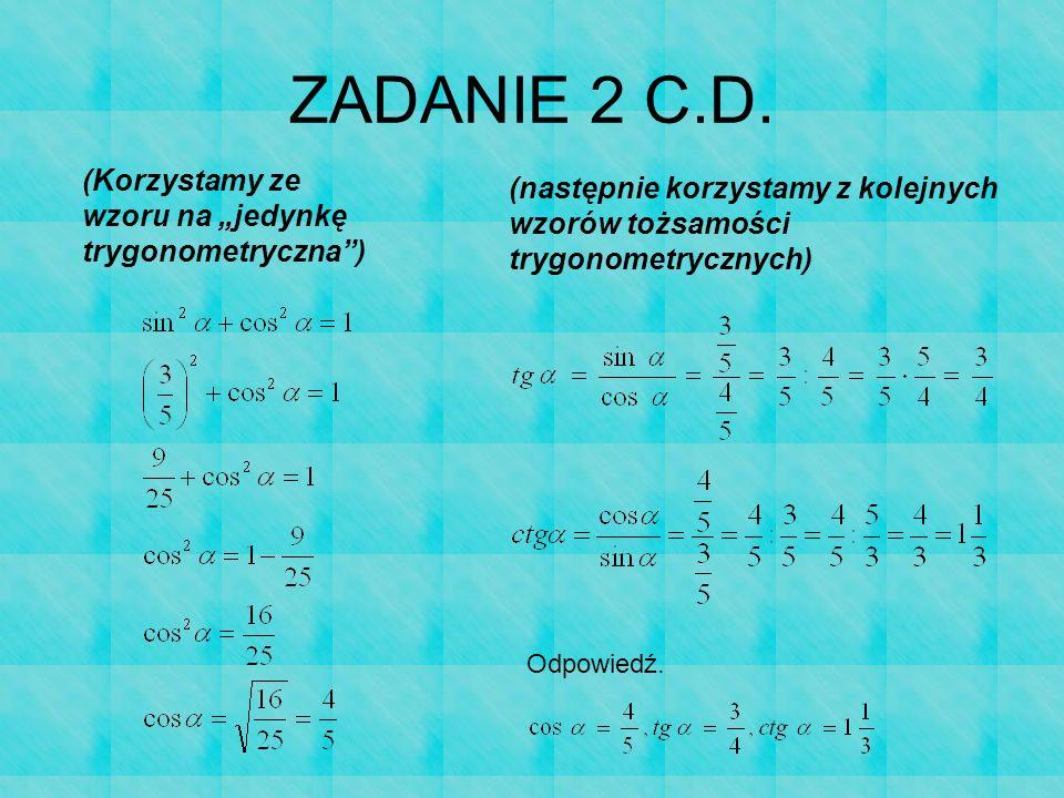 """ZADANIE 2 C.D. (Korzystamy ze wzoru na """"jedynkę trygonometryczna ) Odpowiedź."""