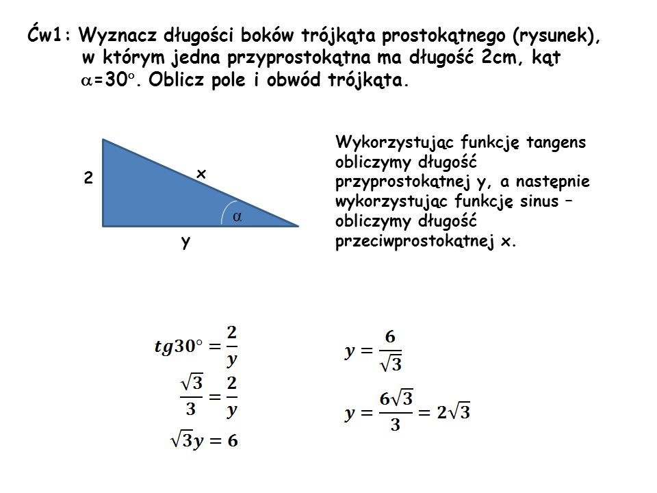 Ćw1: Wyznacz długości boków trójkąta prostokątnego (rysunek), w którym jedna przyprostokątna ma długość 2cm, kąt  =30 . Oblicz pole i obwód trójkąta