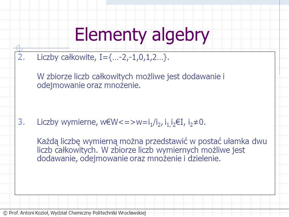 © Prof. Antoni Kozioł, Wydział Chemiczny Politechniki Wrocławskiej Elementy algebry 2.