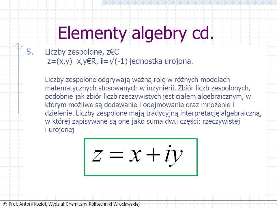 © Prof. Antoni Kozioł, Wydział Chemiczny Politechniki Wrocławskiej Elementy algebry cd.