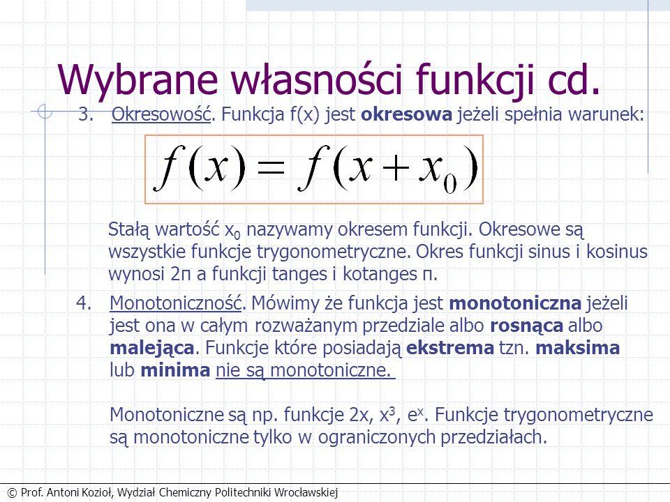 © Prof. Antoni Kozioł, Wydział Chemiczny Politechniki Wrocławskiej Wybrane własności funkcji cd.