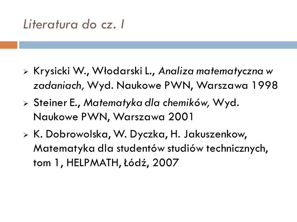Literatura do cz. I  Krysicki W., Włodarski L., Analiza matematyczna w zadaniach, Wyd.