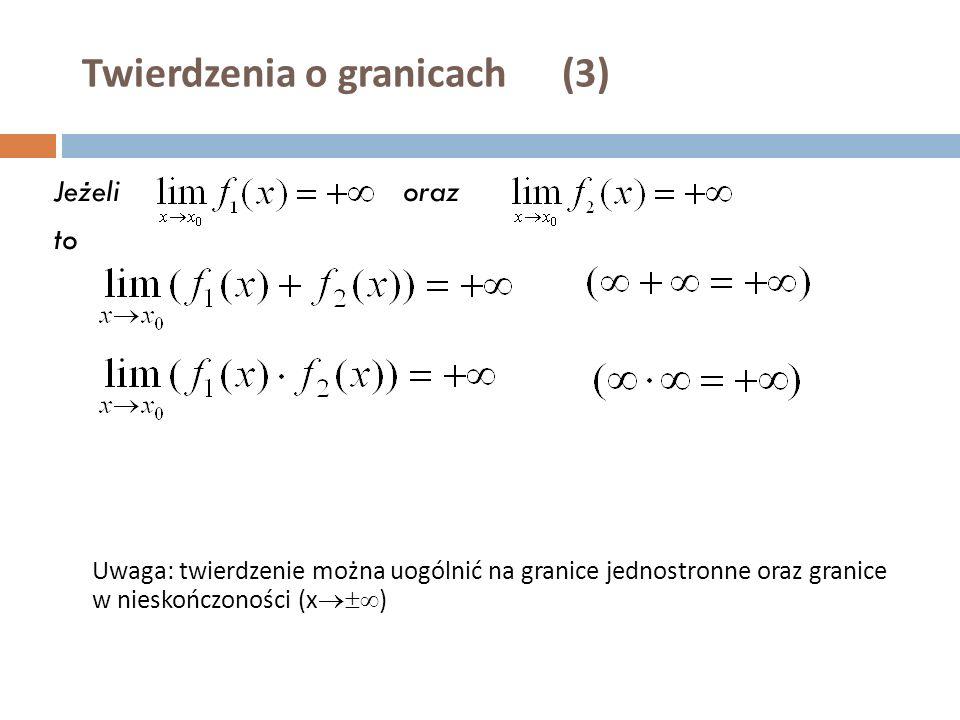 Twierdzenia o granicach (3) Jeżelioraz to Uwaga: twierdzenie można uogólnić na granice jednostronne oraz granice w nieskończoności (x  )