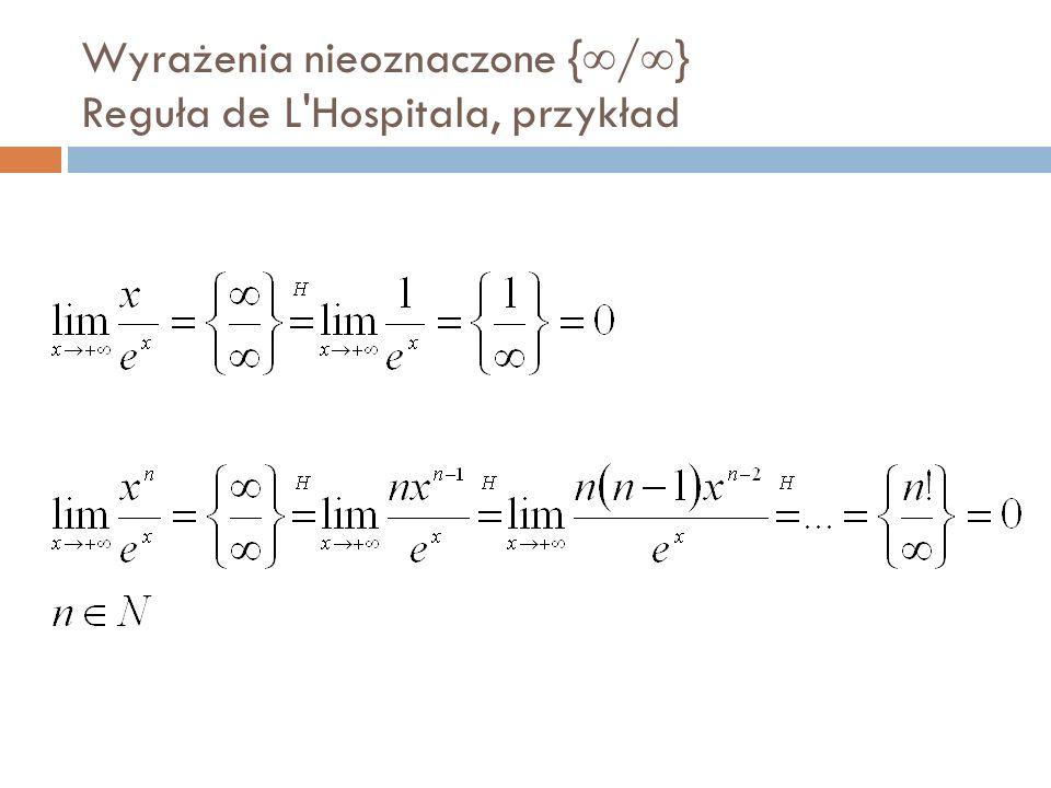 Wyrażenia nieoznaczone {  /  } Reguła de L Hospitala, przykład
