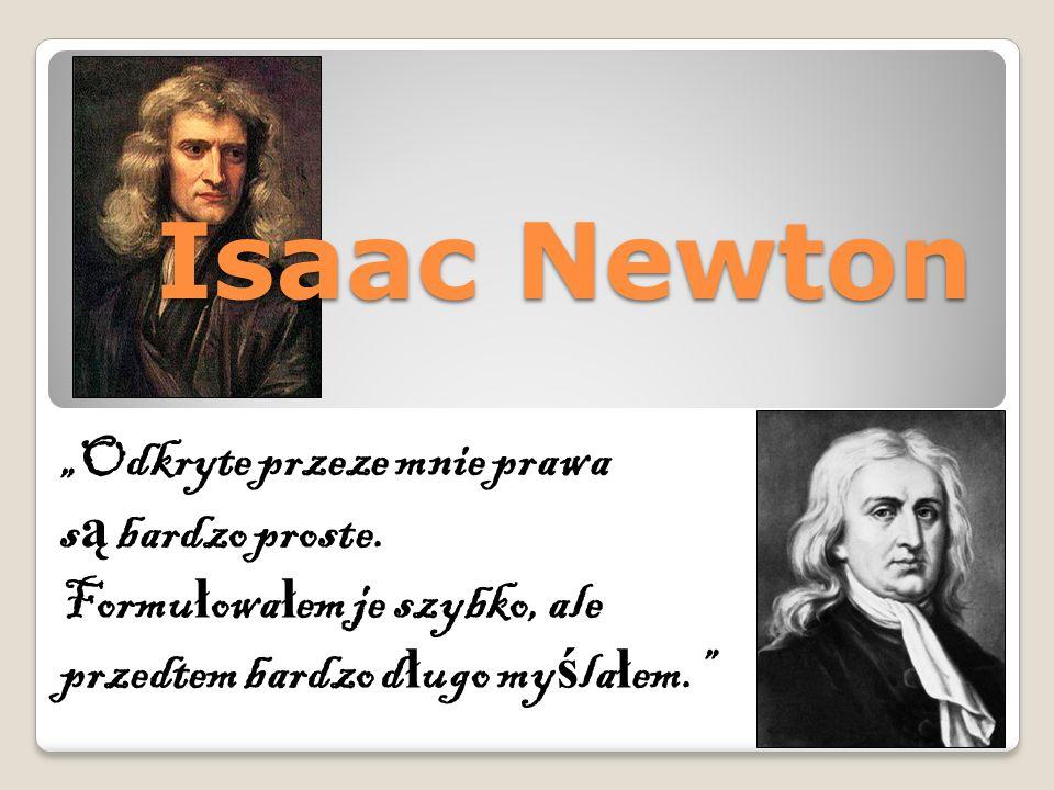 """Isaac Newton """"Odkryte przeze mnie prawa s ą bardzo proste."""