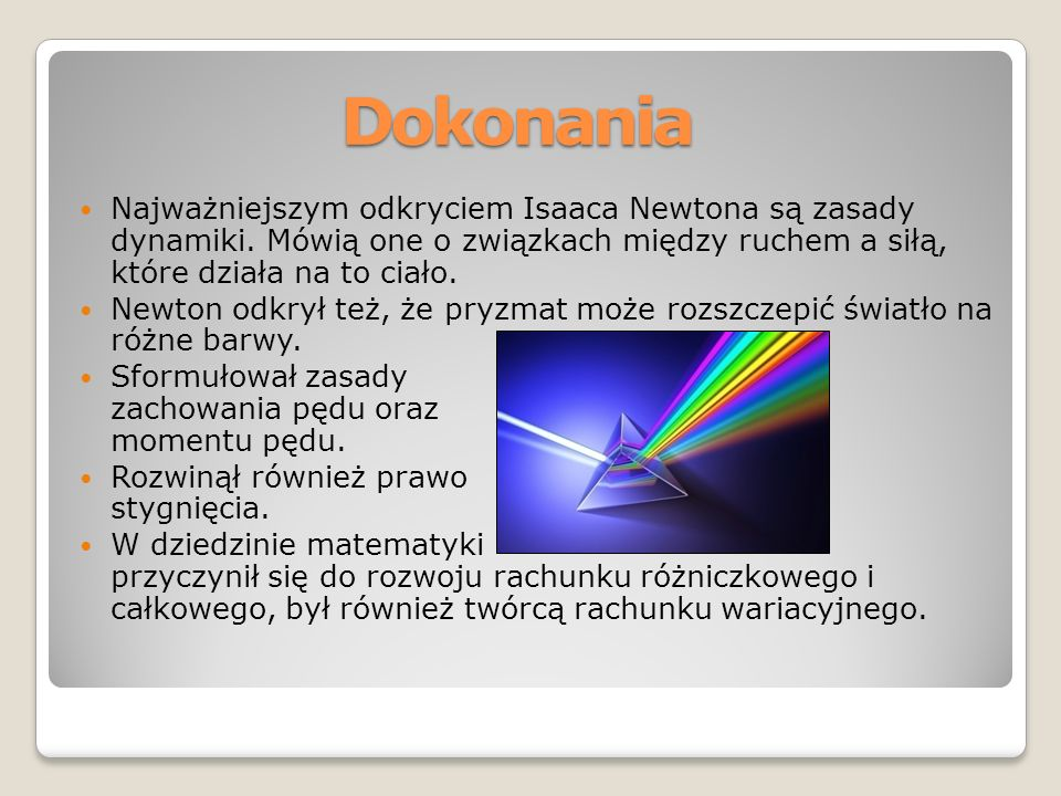 Dokonania Najważniejszym odkryciem Isaaca Newtona są zasady dynamiki.