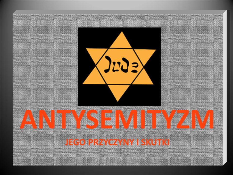 postawa wrogości wobec Żydów, uprzedzenia i dyskryminacja wobec Żydów i osób pochodzenia żydowskiego, skrajny antysemityzm - nazizm.