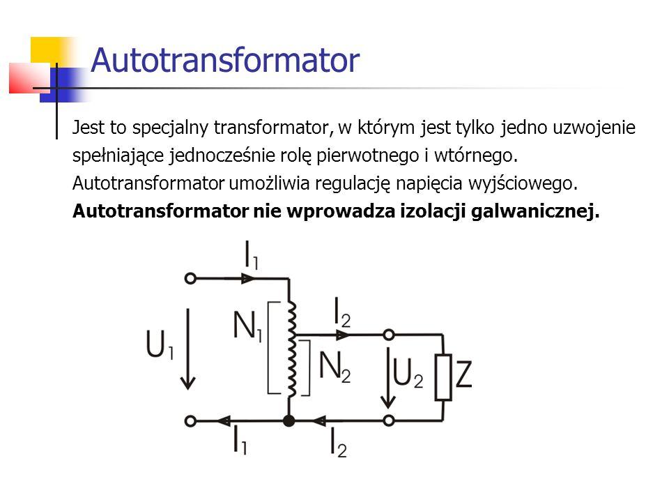 Jest to specjalny transformator, w którym jest tylko jedno uzwojenie spełniające jednocześnie rolę pierwotnego i wtórnego. Autotransformator umożliwia