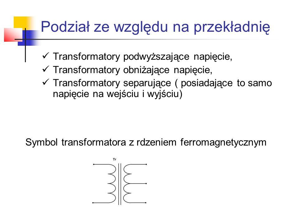 Podział ze względu na przekładnię Transformatory podwyższające napięcie, Transformatory obniżające napięcie, Transformatory separujące ( posiadające t