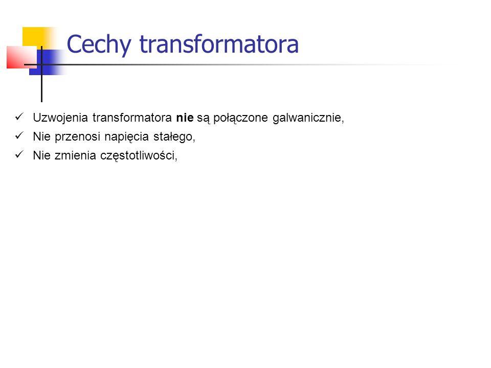 Cechy transformatora Uzwojenia transformatora nie są połączone galwanicznie, Nie przenosi napięcia stałego, Nie zmienia częstotliwości,
