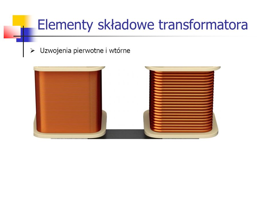 Elementy składowe transformatora  Uzwojenia pierwotne i wtórne