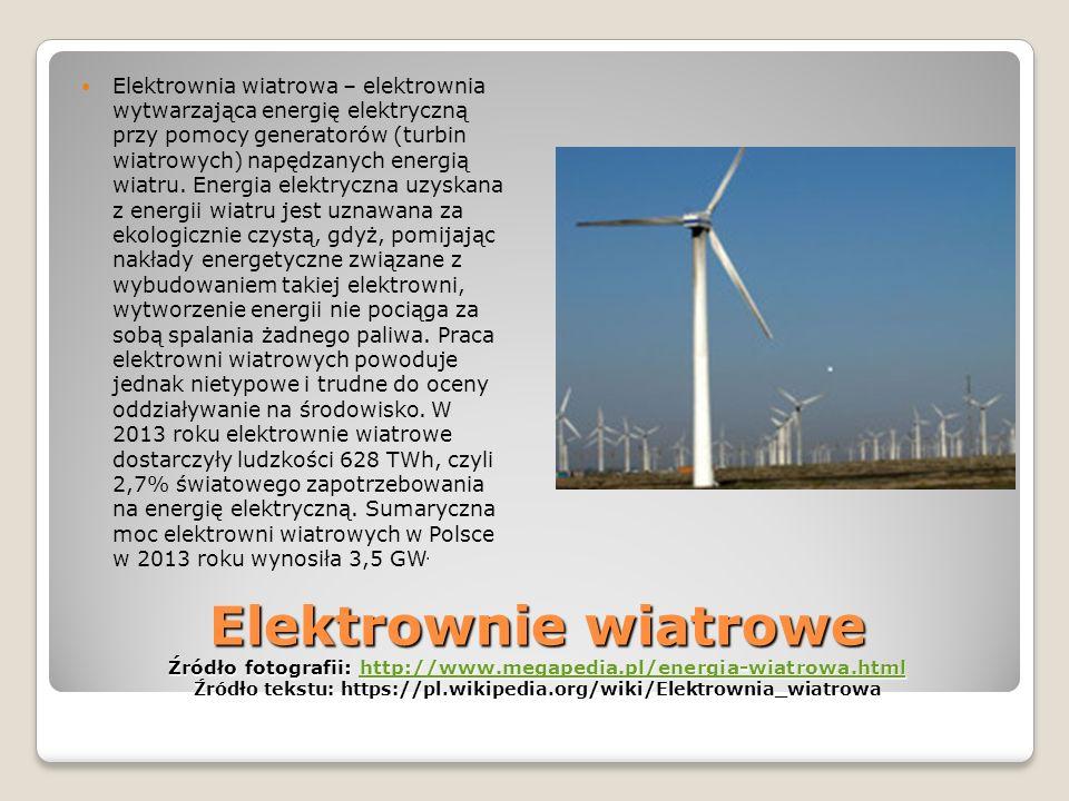 Elektrownie wiatrowe Źródło fotografii: http://www.megapedia.pl/energia-wiatrowa.html Źródło tekstu: https://pl.wikipedia.org/wiki/Elektrownia_wiatrowa http://www.megapedia.pl/energia-wiatrowa.html Elektrownia wiatrowa – elektrownia wytwarzająca energię elektryczną przy pomocy generatorów (turbin wiatrowych) napędzanych energią wiatru.