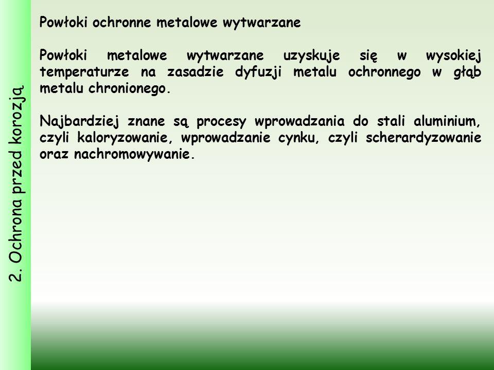 2. Ochrona przed korozją Powłoki ochronne metalowe wytwarzane Powłoki metalowe wytwarzane uzyskuje się w wysokiej temperaturze na zasadzie dyfuzji met