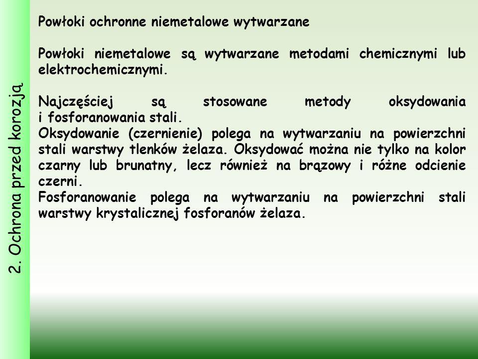 2. Ochrona przed korozją Powłoki ochronne niemetalowe wytwarzane Powłoki niemetalowe są wytwarzane metodami chemicznymi lub elektrochemicznymi. Najczę