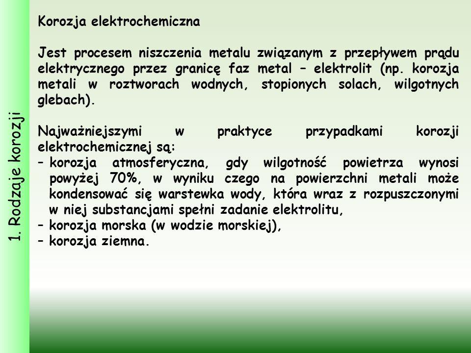 1. Rodzaje korozji Korozja elektrochemiczna Jest procesem niszczenia metalu związanym z przepływem prądu elektrycznego przez granicę faz metal – elekt