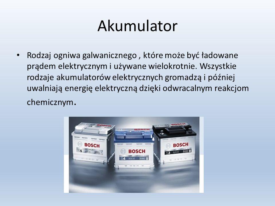 Akumulator Rodzaj ogniwa galwanicznego, które może być ładowane prądem elektrycznym i używane wielokrotnie. Wszystkie rodzaje akumulatorów elektryczny