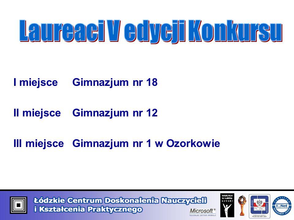 I miejsceGimnazjum nr 18 II miejsceGimnazjum nr 12 III miejsce Gimnazjum nr 1 w Ozorkowie
