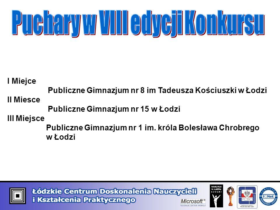 I Miejce Publiczne Gimnazjum nr 8 im Tadeusza Kościuszki w Łodzi II Miesce Publiczne Gimnazjum nr 15 w Łodzi III Miejsce Publiczne Gimnazjum nr 1 im.