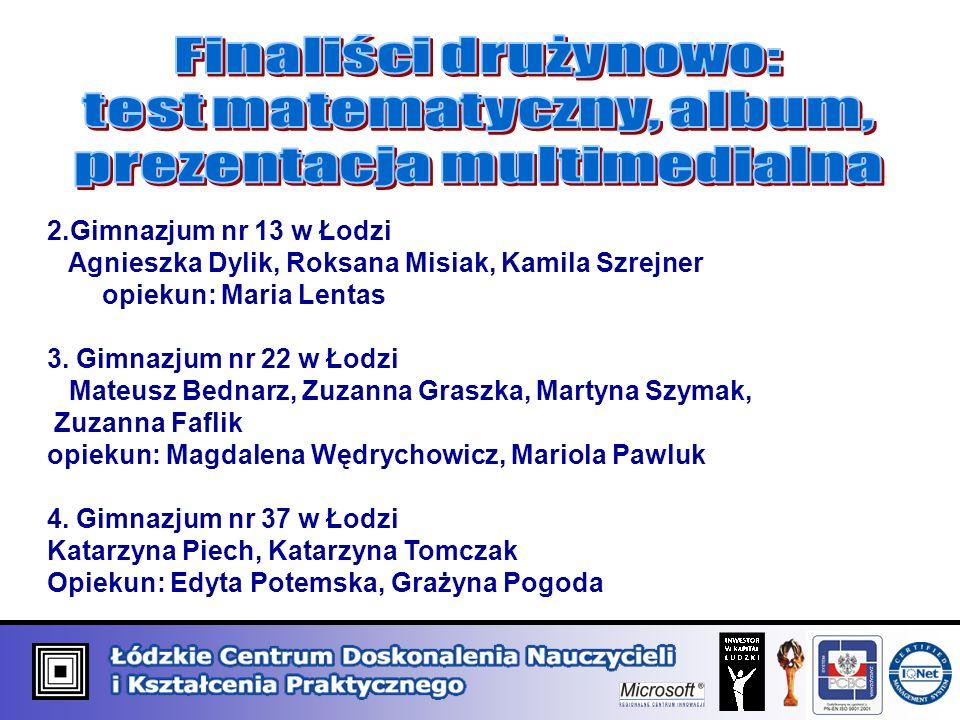 2.Gimnazjum nr 13 w Łodzi Agnieszka Dylik, Roksana Misiak, Kamila Szrejner opiekun: Maria Lentas 3.