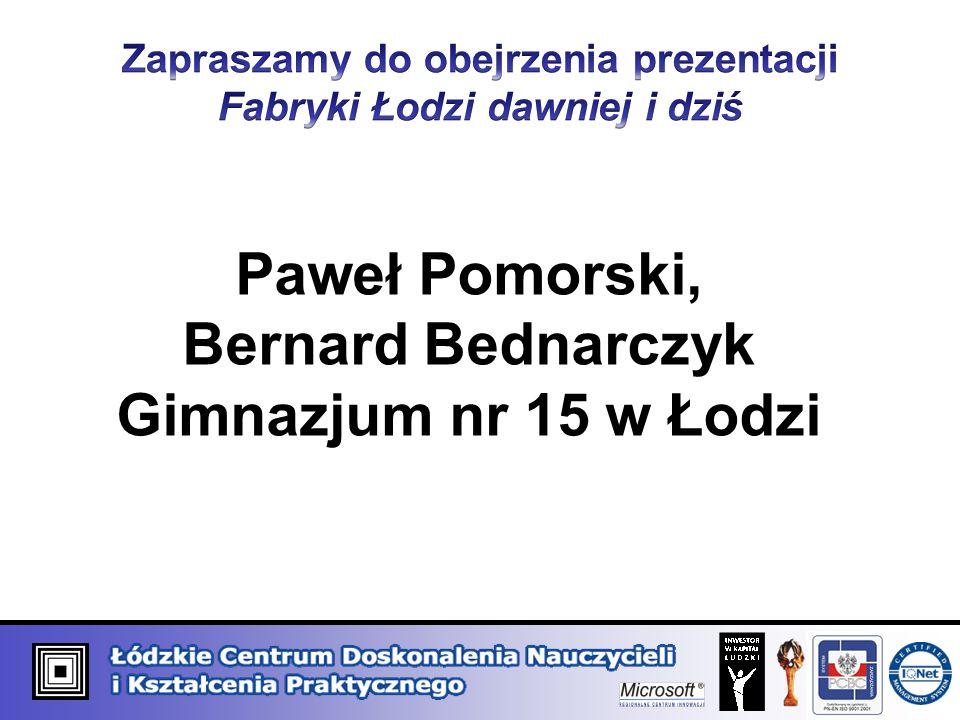 Paweł Pomorski, Bernard Bednarczyk Gimnazjum nr 15 w Łodzi