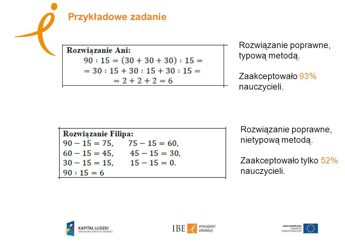 Przykładowe zadanie – nauczyciele wczesnoszkolni Rozwiązania poprawne, ale nietypowymi metodami.