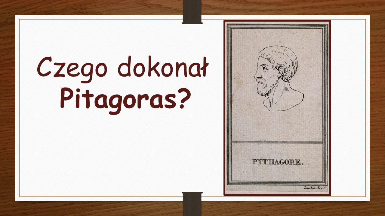 Czego dokonał Pitagoras?