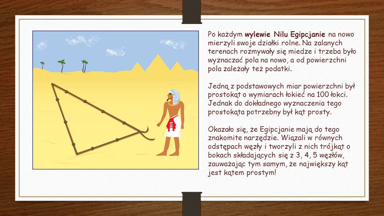 Po każdym wylewie Nilu Egipcjanie na nowo mierzyli swoje działki rolne.