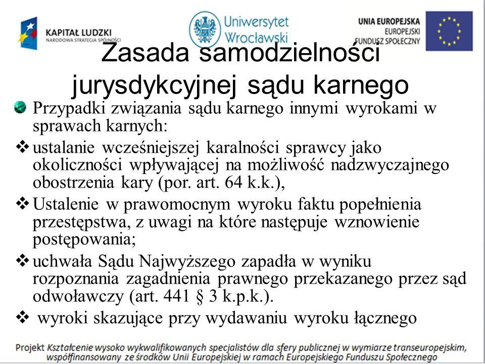 Zasada samodzielności jurysdykcyjnej sądu karnego Przypadki związania sądu karnego innymi wyrokami w sprawach karnych:  ustalanie wcześniejszej karalności sprawcy jako okoliczności wpływającej na możliwość nadzwyczajnego obostrzenia kary (por.