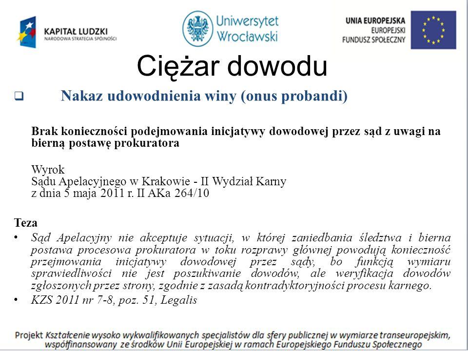Ciężar dowodu  Nakaz udowodnienia winy (onus probandi) Brak konieczności podejmowania inicjatywy dowodowej przez sąd z uwagi na bierną postawę prokuratora Wyrok Sądu Apelacyjnego w Krakowie - II Wydział Karny z dnia 5 maja 2011 r.