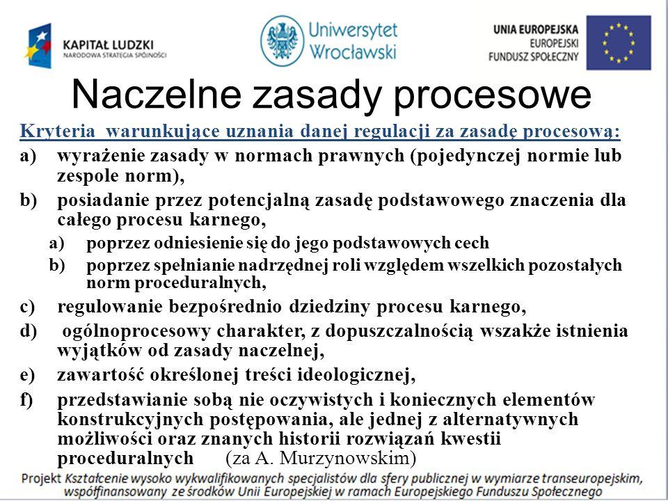 Naczelne zasady procesowe Kryteria warunkujące uznania danej regulacji za zasadę procesową: a)wyrażenie zasady w normach prawnych (pojedynczej normie
