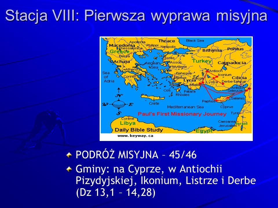 Stacja VIII: Pierwsza wyprawa misyjna PODRÓŻ MISYJNA – 45/46 Gminy: na Cyprze, w Antiochii Pizydyjskiej, Ikonium, Listrze i Derbe (Dz 13,1 – 14,28)