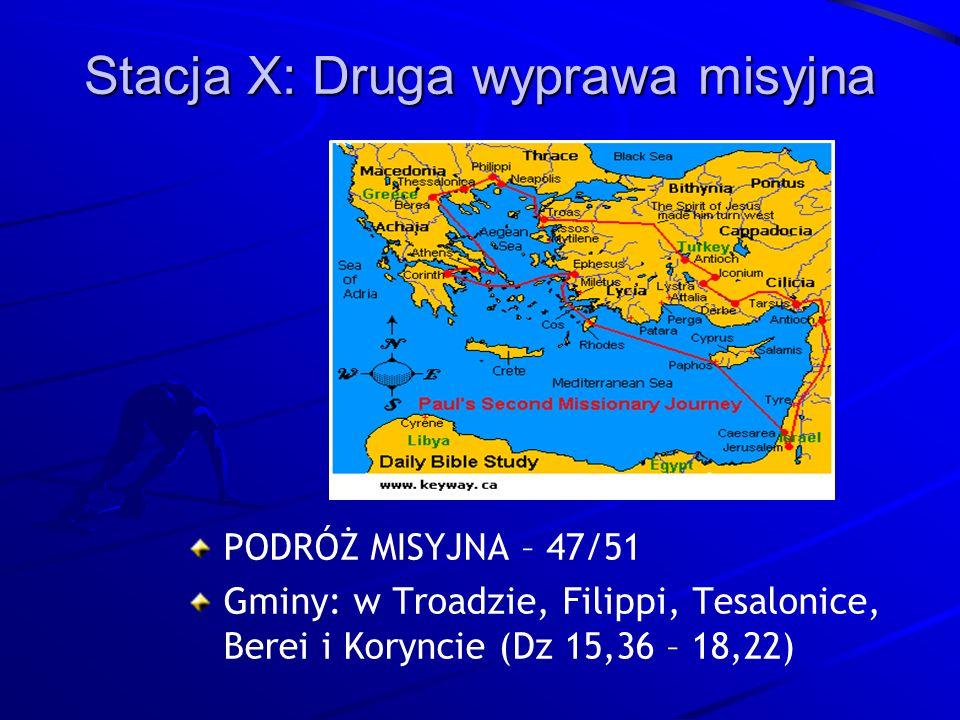 Stacja X: Druga wyprawa misyjna PODRÓŻ MISYJNA – 47/51 Gminy: w Troadzie, Filippi, Tesalonice, Berei i Koryncie (Dz 15,36 – 18,22)