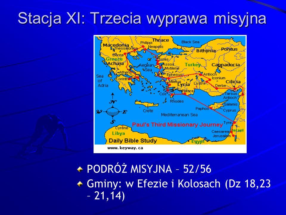 Stacja XI: Trzecia wyprawa misyjna PODRÓŻ MISYJNA – 52/56 Gminy: w Efezie i Kolosach (Dz 18,23 – 21,14)