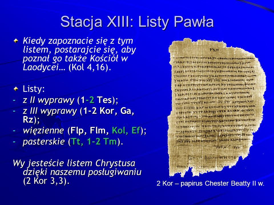 Stacja XIII: Listy Pawła Kiedy zapoznacie się z tym listem, postarajcie się, aby poznał go także Kościół w Laodycei… (Kol 4,16).