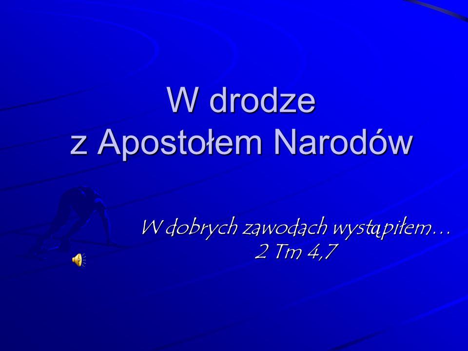W drodze z Apostołem Narodów W dobrych zawodach wyst ą piłem… 2 Tm 4,7