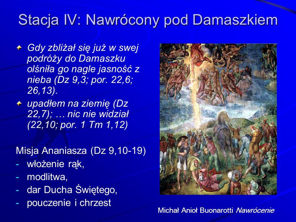 Stacja IV: Nawrócony pod Damaszkiem Gdy zbliżał się już w swej podróży do Damaszku olśniła go nagle jasność z nieba (Dz 9,3; por.