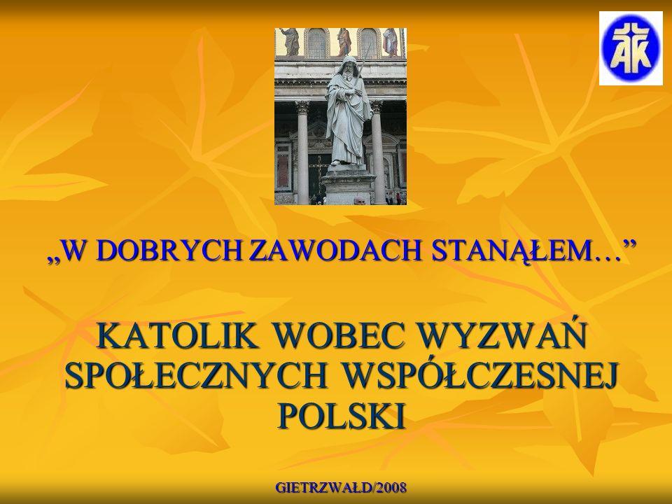 """""""W DOBRYCH ZAWODACH STANĄŁEM… KATOLIK WOBEC WYZWAŃ SPOŁECZNYCH WSPÓŁCZESNEJ POLSKI GIETRZWAŁD/2008"""