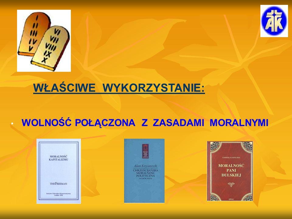 WŁAŚCIWE WYKORZYSTANIE: WOLNOŚĆ POŁĄCZONA Z ZASADAMI MORALNYMI