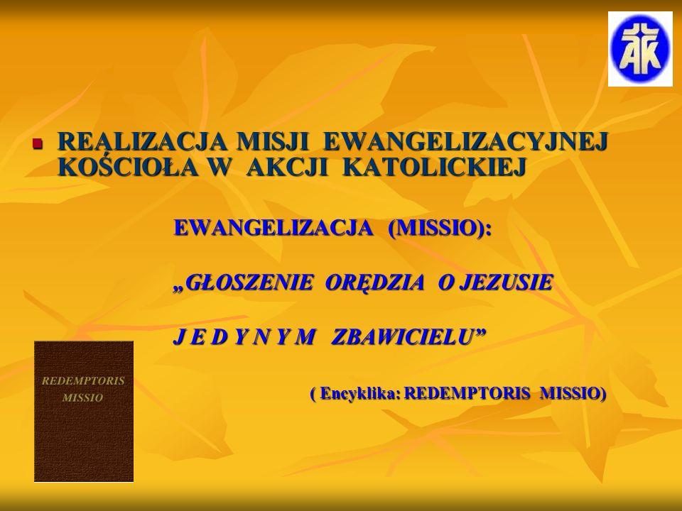 REALIZACJA MISJI EWANGELIZACYJNEJ KOŚCIOŁA W AKCJI KATOLICKIEJ REALIZACJA MISJI EWANGELIZACYJNEJ KOŚCIOŁA W AKCJI KATOLICKIEJ EWANGELIZACJA (MISSIO):
